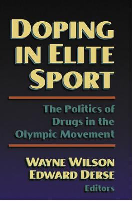 Doping in Elite Sport: The Politics of Drugs in the Olympic Mvnt: The Politics of Drugs in the Olympic Movement 9780736003292