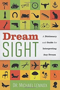 Dream Sight: A Dictionary and Guide for Interpreting Any Dream 9780738726021