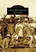 Early Whitewater Industry 9780738561899