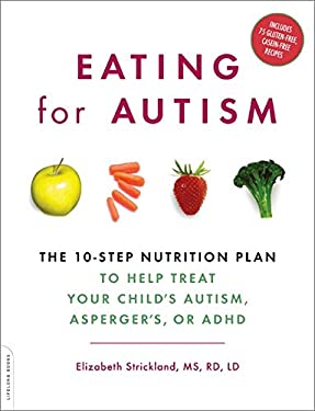 Eating for Autism: The 10-Step Nutrition Plan to Help Treat Your Child's Autism, Asperger's, or ADHD 9780738212432