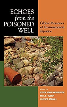 Echoes from the Poisoned Well: Global Memories of Environmental Injustice 9780739109120