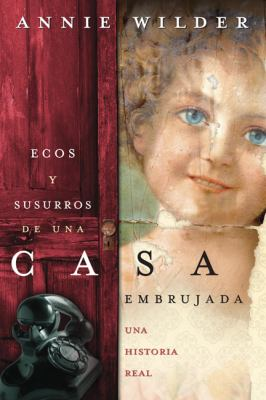 Ecos y Susurros de una Casa Embrujada: Una Historia Real = House of Spirits and Whispers 9780738709109