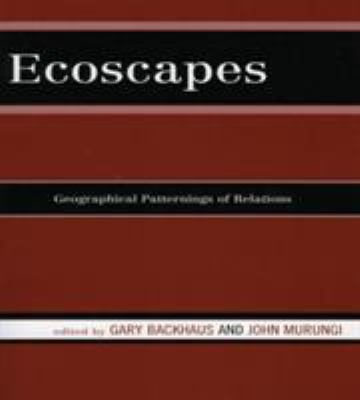 Ecoscapes: Geographical Patternings of Relations 9780739114506
