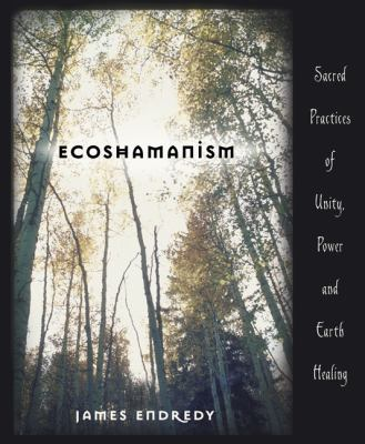 Ecoshamanism: Sacred Practices of Unity, Power & Earth Healing 9780738707426
