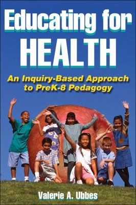 Educating for Health: An Inquiry-Based Approach to PreK-8 Pedagogy 9780736056274