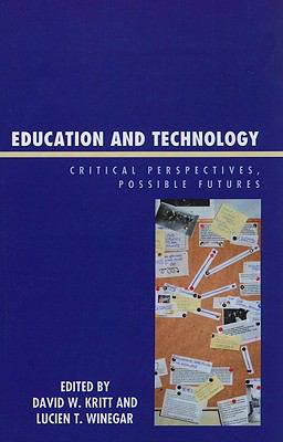 Education and Technology: Critical Perspectives, Possible Futures 9780739113721