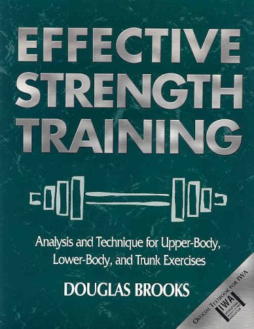 Effective Strength Training: Analysis and Technique for Upper-Body, Lower-Body, and Trunk Exercises 9780736041812