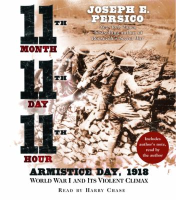 Eleventh Month, Eleventh Day, Eleventh Hour: Armistice Day, 1918 World War I and Its Violent Climax 9780739315187