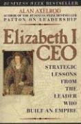 Elizabeth I CEO: Strategic Lessons from the Leader Who Built an Empire 9780735203570