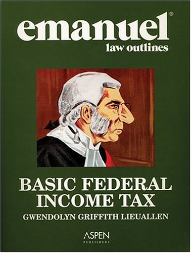 Emanuel Law Outlines: Basic Federal Income Tax, Second Edition 9780735551893