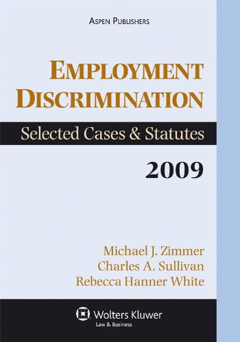 Employment Discrimination: Selected Cases and Statutes, 2009 9780735589032