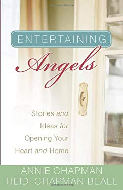 Entertaining Angels: Stories and Ideas for Opening Your Heart and Home 9780736924757