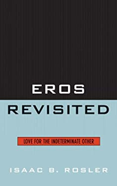 Eros Revisited: Love for the Indeterminate Other 9780739122020