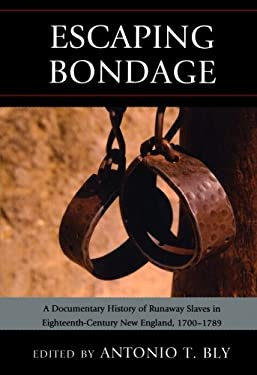 Escaping Bondage: A Documentary History of Runaway Slaves in Eighteenth-Century New England, 1700 1789 9780739170335