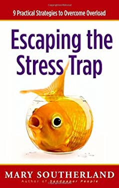 Escaping the Stress Trap: 9 Practical Strategies to Overcome Overload 9780736918169