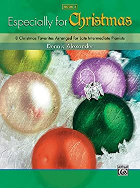 Especially for Christmas, Book 3: 8 Christmas Favorites Arranged for Late Intermediate Pianists 9780739055786