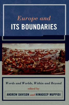 Europe and Its Boundaries: Words and Worlds, Within and Beyond 9780739135716
