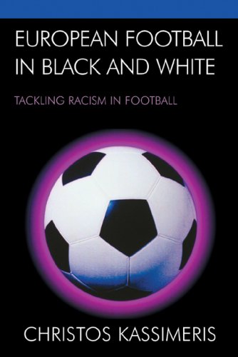 European Football in Black and White: Tackling Racism in Football 9780739119600