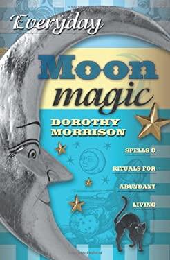 Everyday Moon Magic: Spells & Rituals for Abundant Living 9780738702490