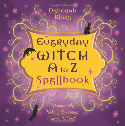 Everyday Witch A to Z Spellbook: Wonderfully Witchy Blessings, Charms & Spells 9780738719702