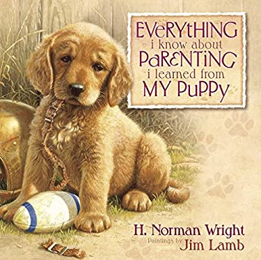 Everything I Know about Parenting I Learned from My Puppy 9780736906494