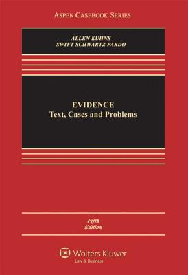 Evidence: Text, Cases and Problems, Fifth Edition 9780735596405