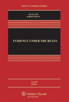 Evidence Under the Rules, Seventh Edition 9780735507470