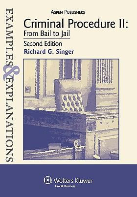 Examples & Explanations: Criminal Procedure II, from Bail to Jail, 2nd Ed. 9780735568143