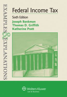 Examples & Explanations: Federal Income Taxation, 6th Ed. 9780735599550