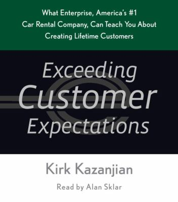 Exceeding Customer Expectations: What Enterprise, America's #1 Car Rental Company, Can Teach You about Creating Lifetime Customers 9780739342039