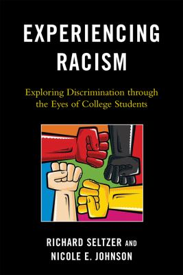 Experiencing Racism: Exploring Discrimination Through the Eyes of College Students 9780739134320