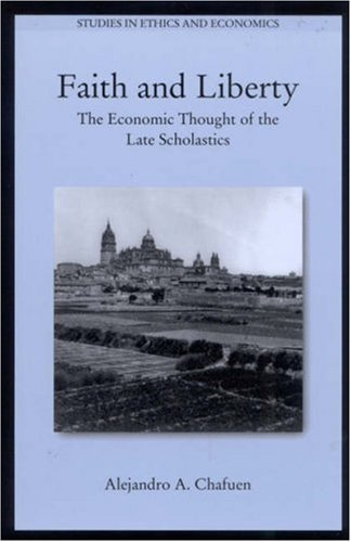 Faith and Liberty: The Economic Thought of the Late Scholastics 9780739105412