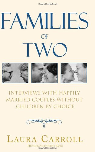 Families of Two: Interviews with Happily Married Couples Without Children by Choice 9780738822624