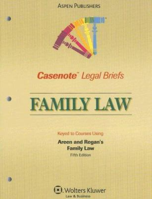Family Law: Keyed to Courses Using Areen and Regan's Family Law, Fifth Edition 9780735561601