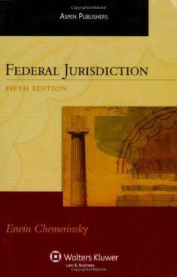 Federal Jurisdiction, Fifth Edition (Aspen Student Treatise) 9780735564077