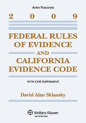 Federal Rules of Evidence and California Evidence Code, with Case Supplement, 2009 Edition 9780735579460