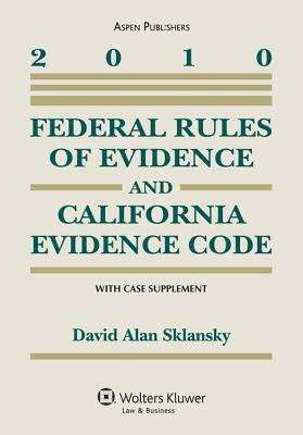 Federal Rules of Evidence and California Evidence Code 2012 Case Supplement David Alan Sklansky