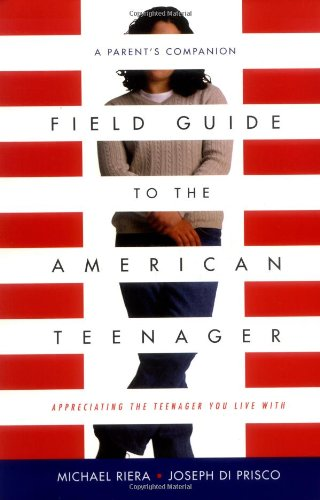 Field Guide to the American Teenager: A Parent's Companion 9780738205199