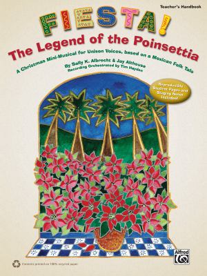 Fiesta! the Legend of the Poinsettia: A Christmas Mini-Musical for Unison Voices, Based on a Mexican Folk Tale 9780739080443