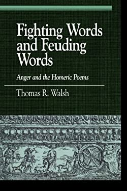 Fighting Words and Feuding Words: Anger and the Homeric Poems 9780739112649