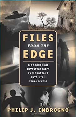Files from the Edge: A Paranormal Investigator's Explorations Into High Strangeness 9780738718811