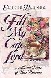 Fill My Cup, Lord...: A Teatime Devotional 2680870