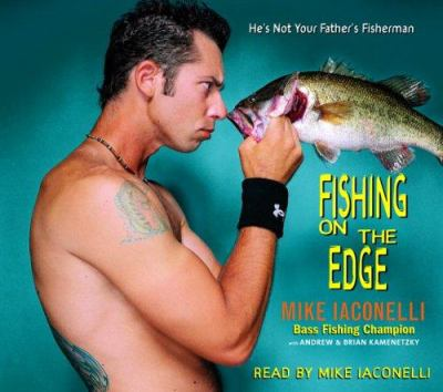 Fishing on the Edge: The Mike Iaconelli Story 9780739320600