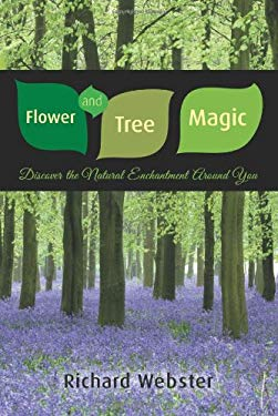 Flower and Tree Magic: Discover the Natural Enchantment Around You 9780738713496