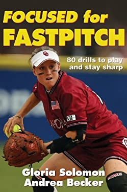 Focused for Fastpitch: 80 Drills to Play and Stay Sharp 9780736050845