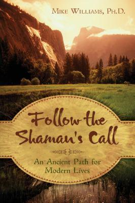 Follow the Shaman's Call: An Ancient Path for Modern Lives 9780738719849