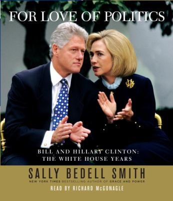 For Love of Politics: Bill and Hillary Clinton: The White House Years 9780739358351