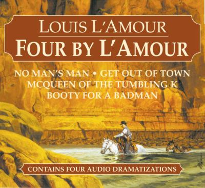 Four by L'Amour: No Man's Man/Get Out of Town/McQueen of the Tumbling K/Booty for a Bad Man 9780739340806