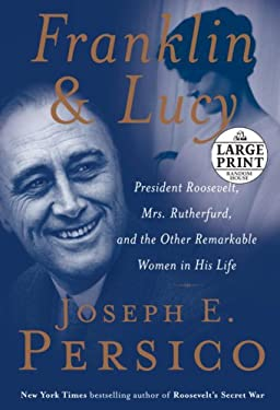 Franklin and Lucy: President Roosevelt, Mrs. Rutherfurd, and the Other Remarkable Women in His Life 9780739327975