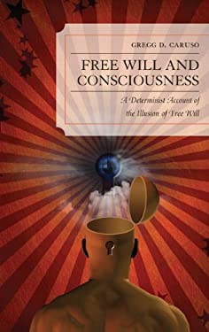 Free Will and Consciousness: A Determinist Account of the Illusion of Free Will 9780739171363
